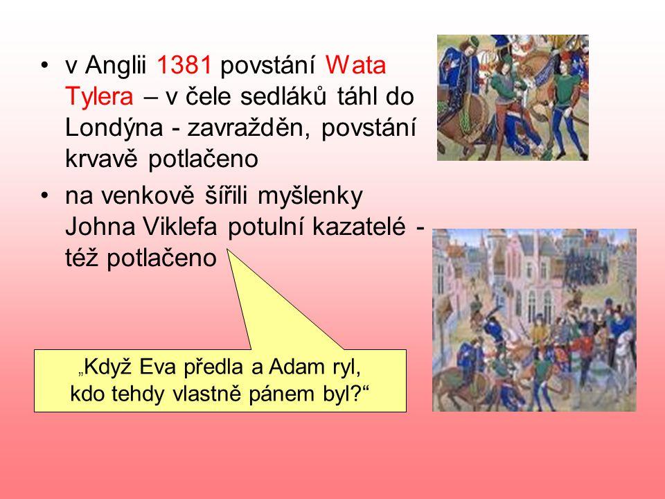 v Anglii 1381 povstání Wata Tylera – v čele sedláků táhl do Londýna - zavražděn, povstání krvavě potlačeno
