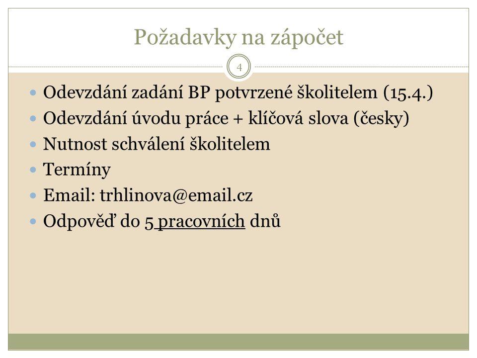 Požadavky na zápočet Odevzdání zadání BP potvrzené školitelem (15.4.)