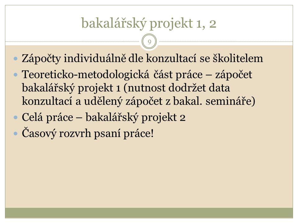 bakalářský projekt 1, 2 Zápočty individuálně dle konzultací se školitelem.
