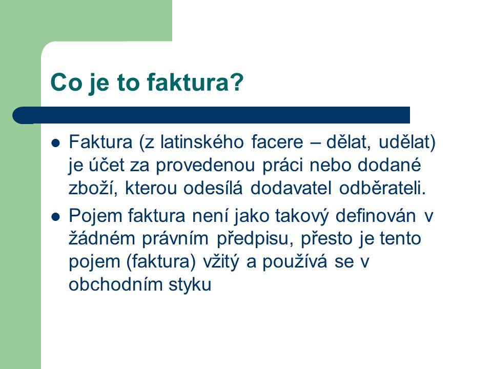 Co je to faktura Faktura (z latinského facere – dělat, udělat) je účet za provedenou práci nebo dodané zboží, kterou odesílá dodavatel odběrateli.