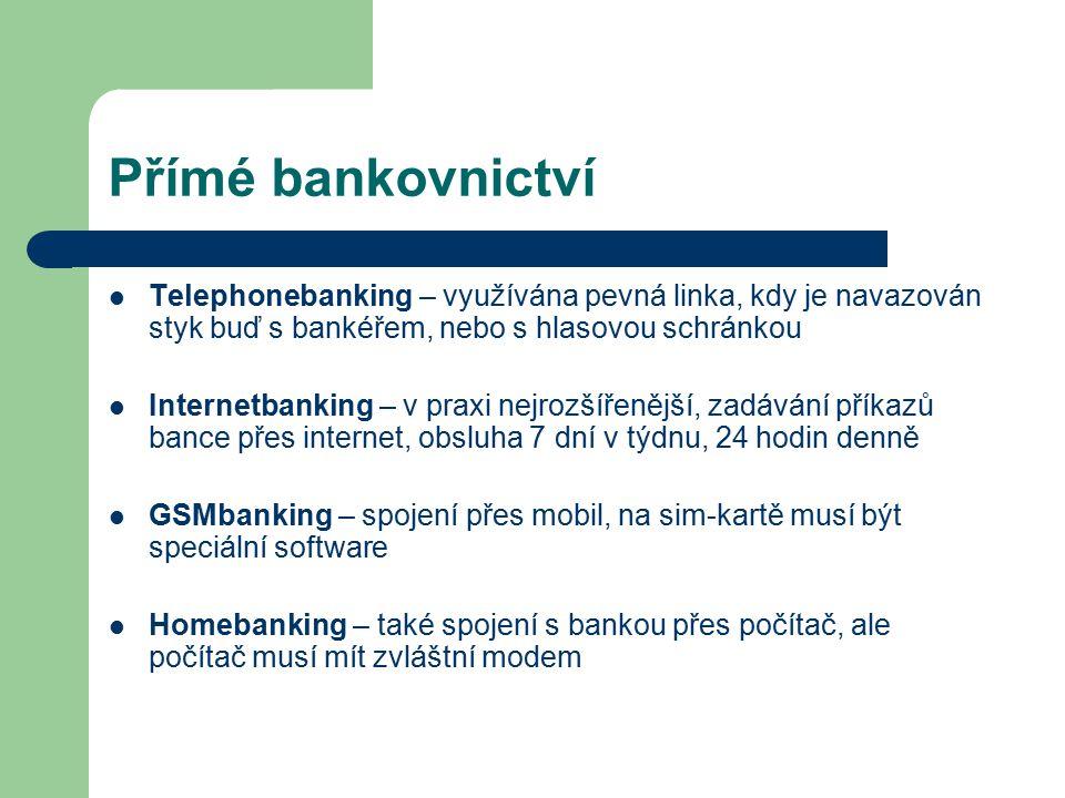 Přímé bankovnictví Telephonebanking – využívána pevná linka, kdy je navazován styk buď s bankéřem, nebo s hlasovou schránkou.