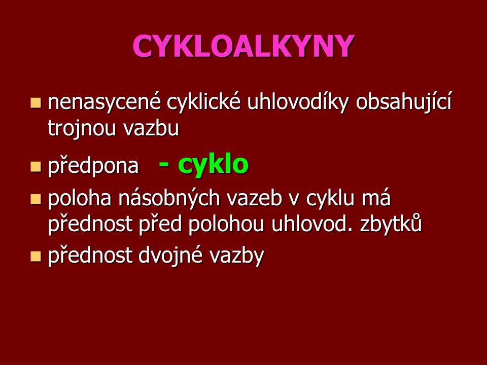 CYKLOALKYNY nenasycené cyklické uhlovodíky obsahující trojnou vazbu