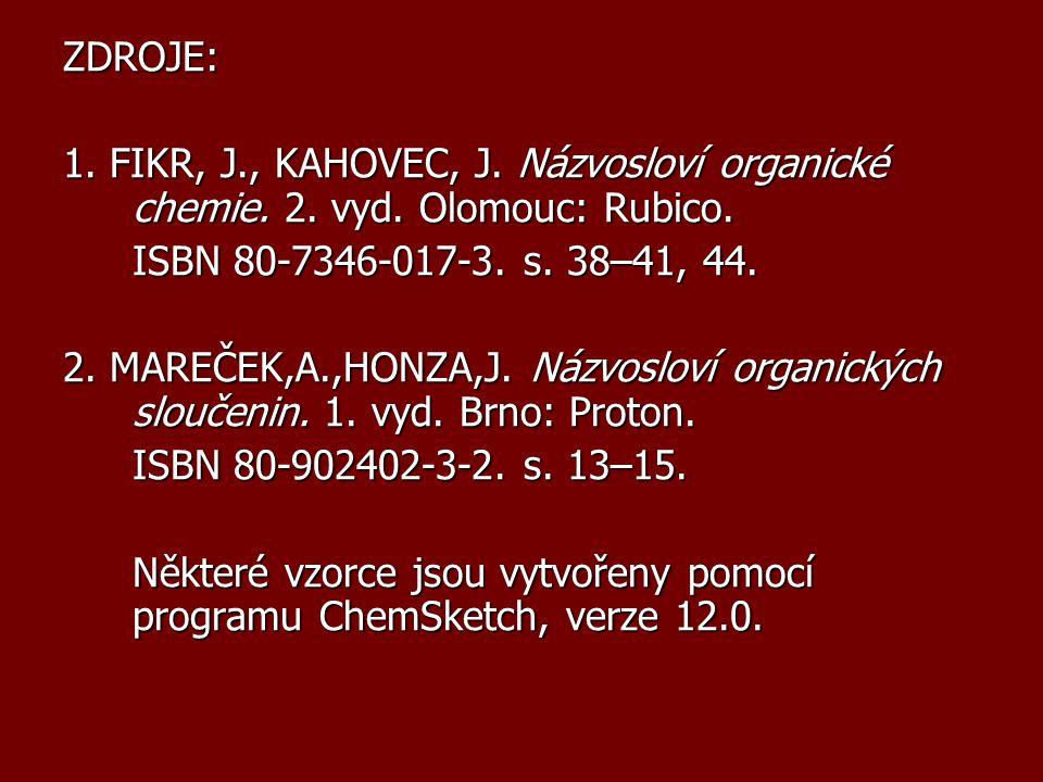 ZDROJE: 1. FIKR, J., KAHOVEC, J. Názvosloví organické chemie. 2. vyd. Olomouc: Rubico. ISBN 80-7346-017-3. s. 38–41, 44.