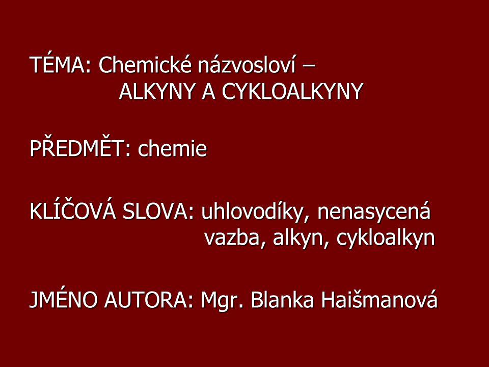 TÉMA: Chemické názvosloví – ALKYNY A CYKLOALKYNY