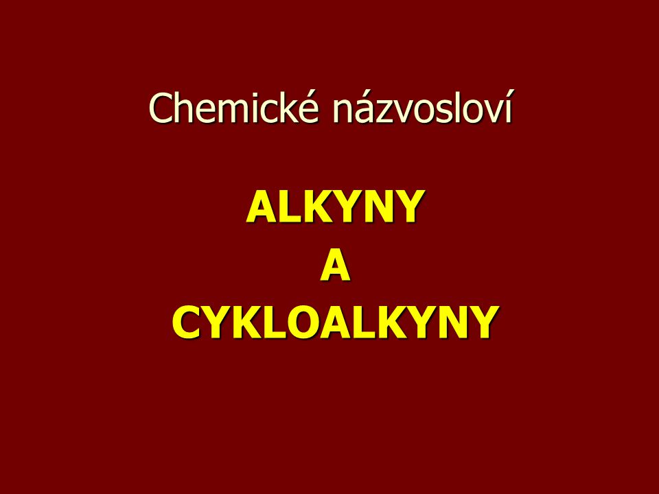 Chemické názvosloví ALKYNY A CYKLOALKYNY