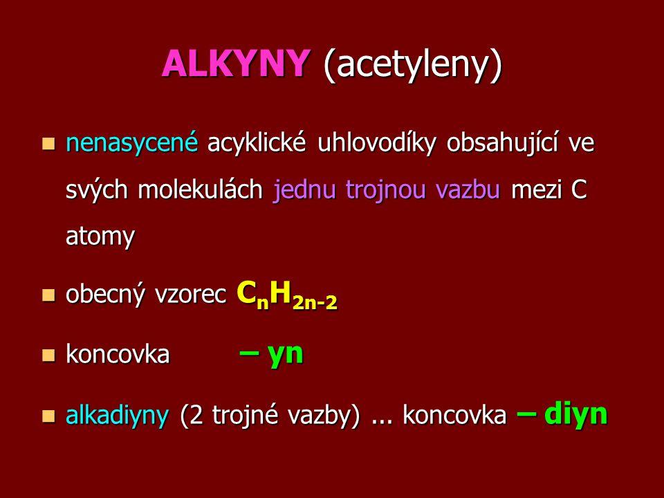 ALKYNY (acetyleny) nenasycené acyklické uhlovodíky obsahující ve svých molekulách jednu trojnou vazbu mezi C atomy.
