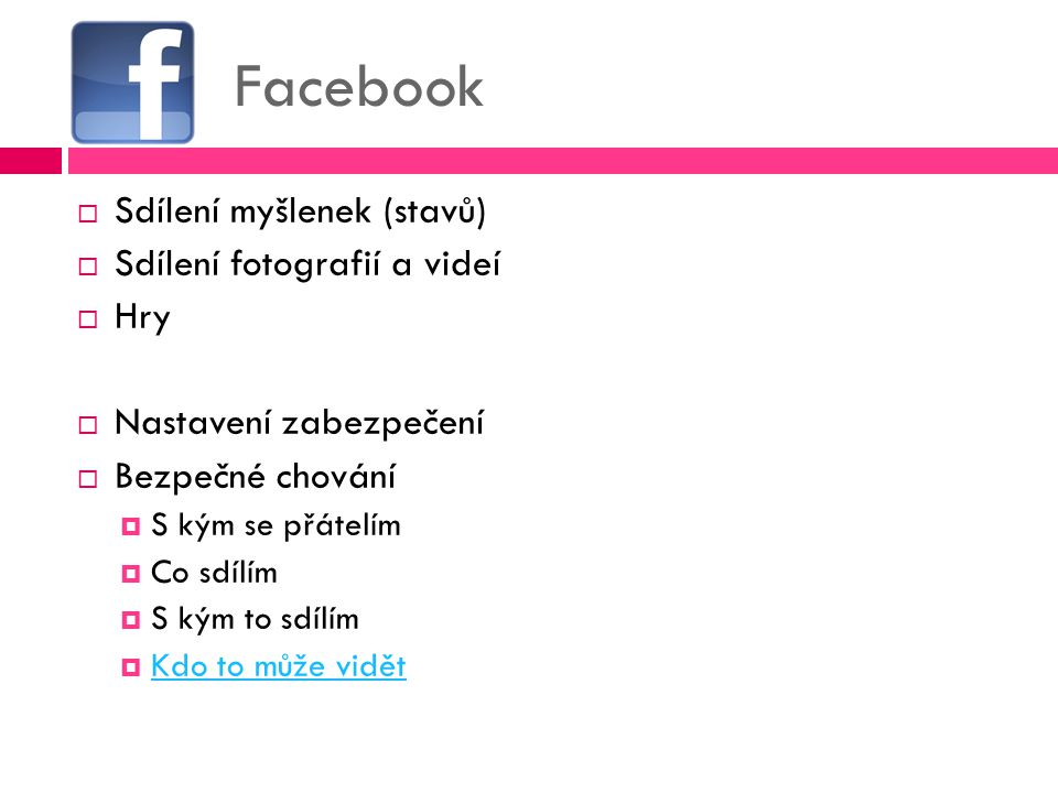 Facebook Sdílení myšlenek (stavů) Sdílení fotografií a videí Hry