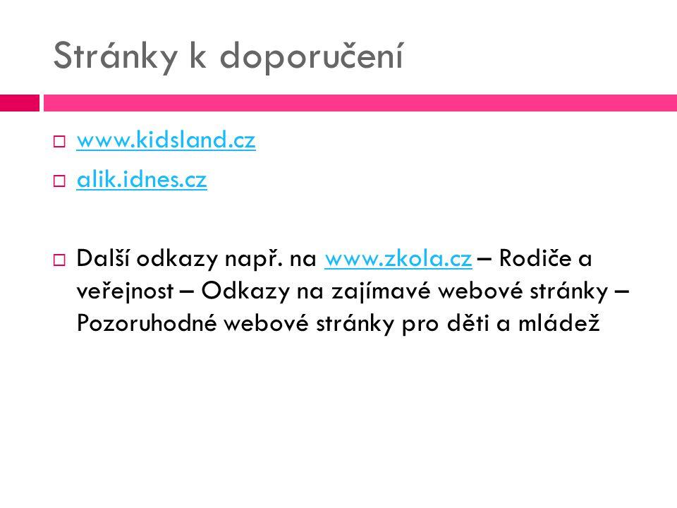 Stránky k doporučení www.kidsland.cz alik.idnes.cz