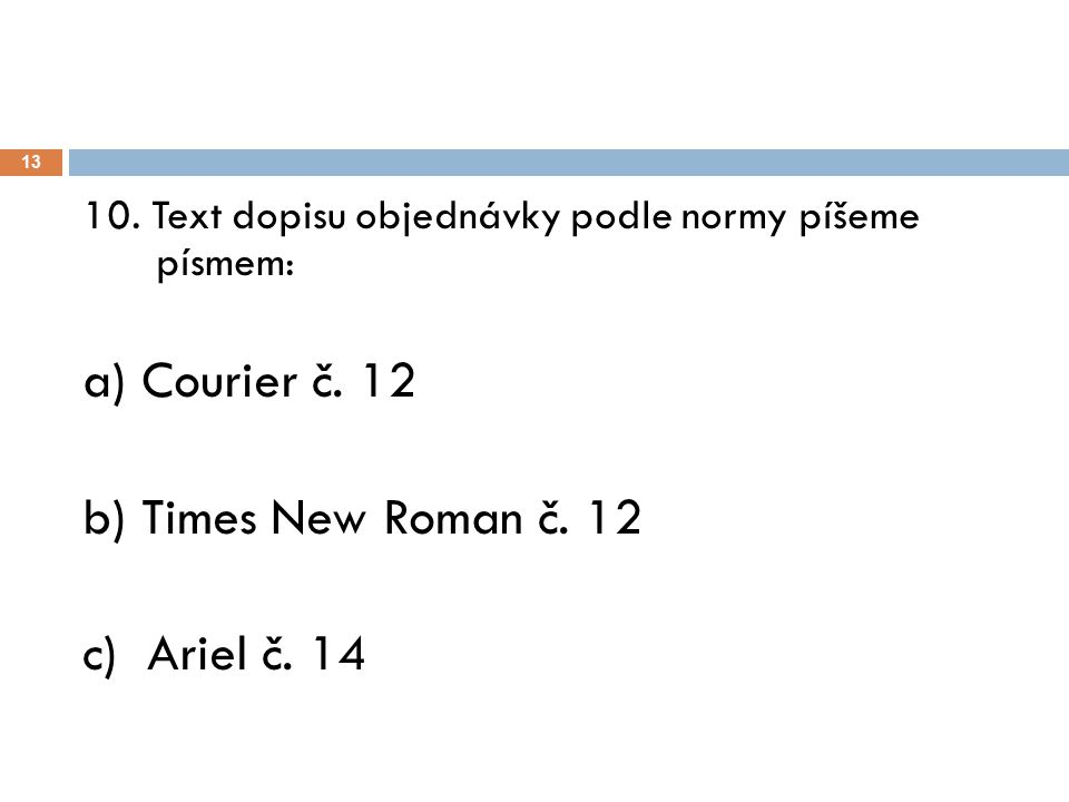 a) Courier č. 12 b) Times New Roman č. 12 c) Ariel č. 14