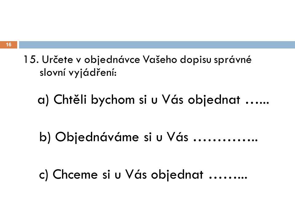 b) Objednáváme si u Vás ………….. c) Chceme si u Vás objednat ……...