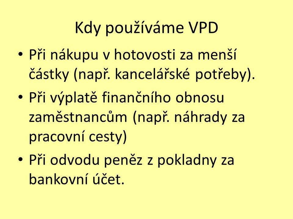 Kdy používáme VPD Při nákupu v hotovosti za menší částky (např. kancelářské potřeby).