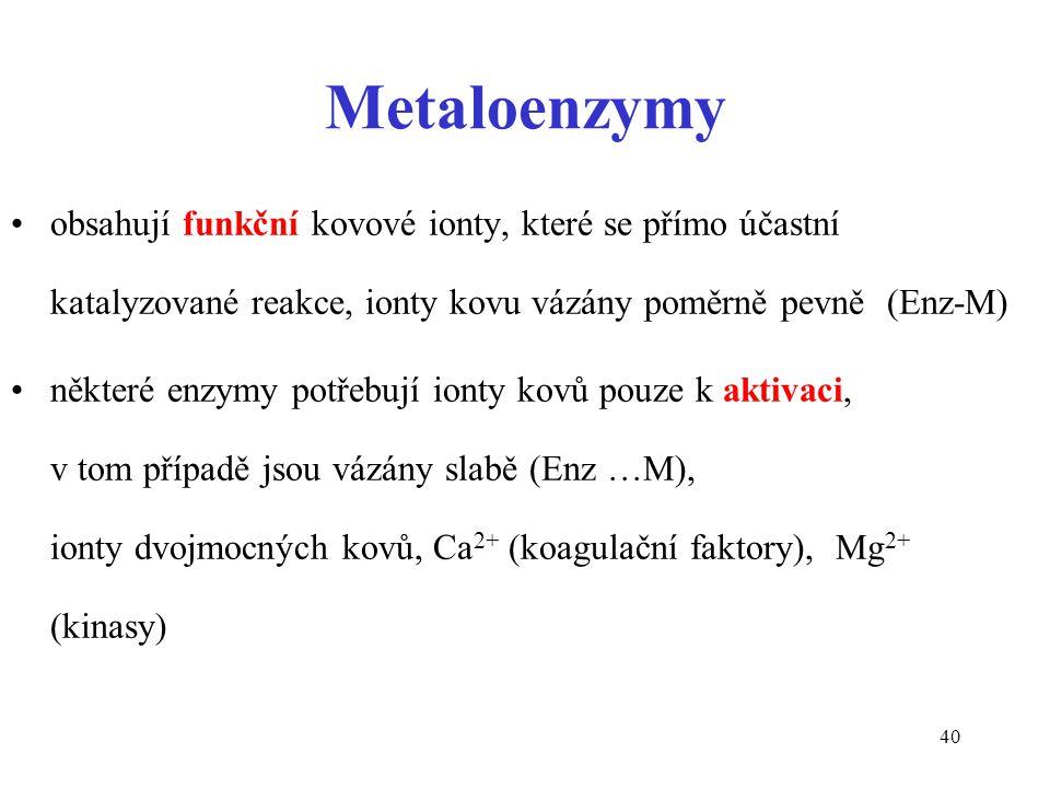 Metaloenzymy obsahují funkční kovové ionty, které se přímo účastní katalyzované reakce, ionty kovu vázány poměrně pevně (Enz-M)