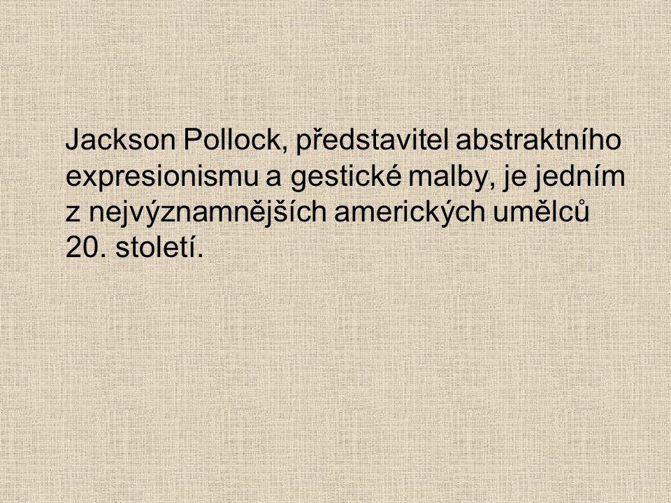 Jackson Pollock, představitel abstraktního expresionismu a gestické malby, je jedním z nejvýznamnějších amerických umělců 20.