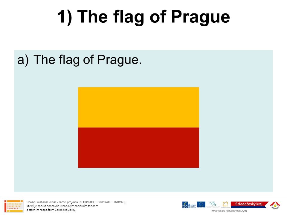 1) The flag of Prague The flag of Prague.