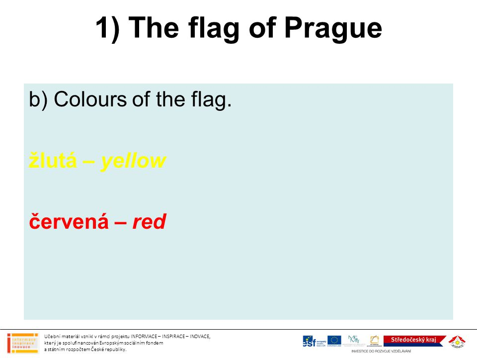 1) The flag of Prague b) Colours of the flag. žlutá – yellow červená – red