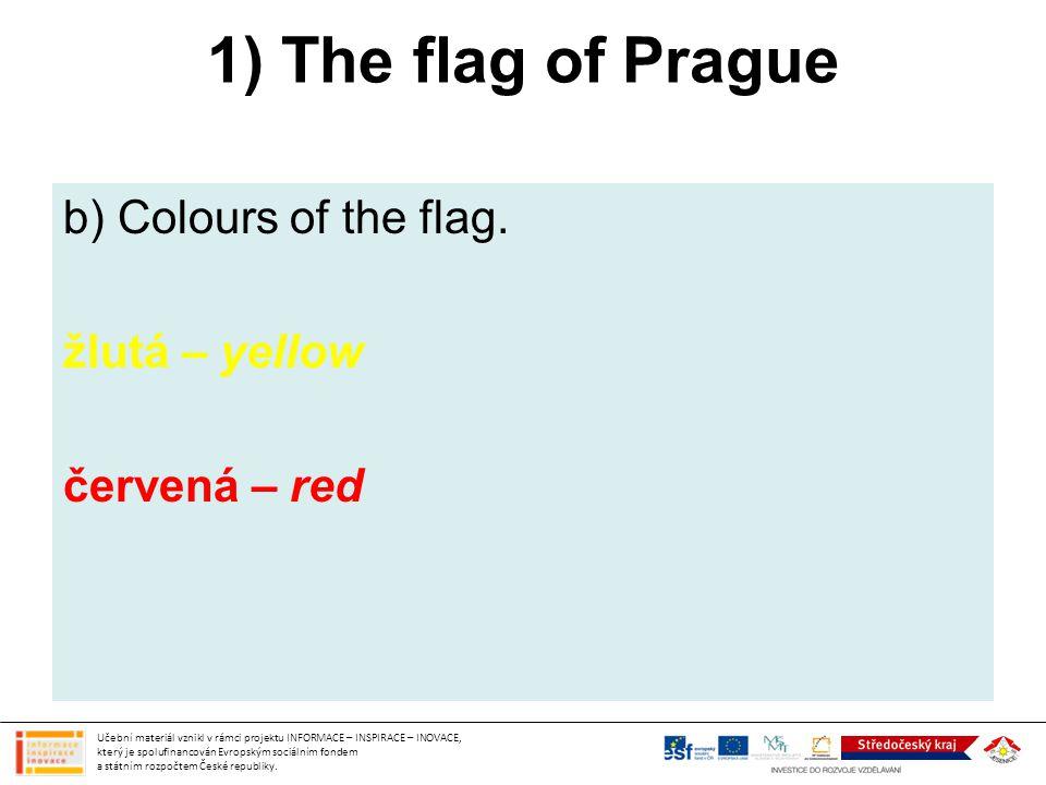 1) The flag of Prague b) Colours of the flag. žlutá – yellow červená – red