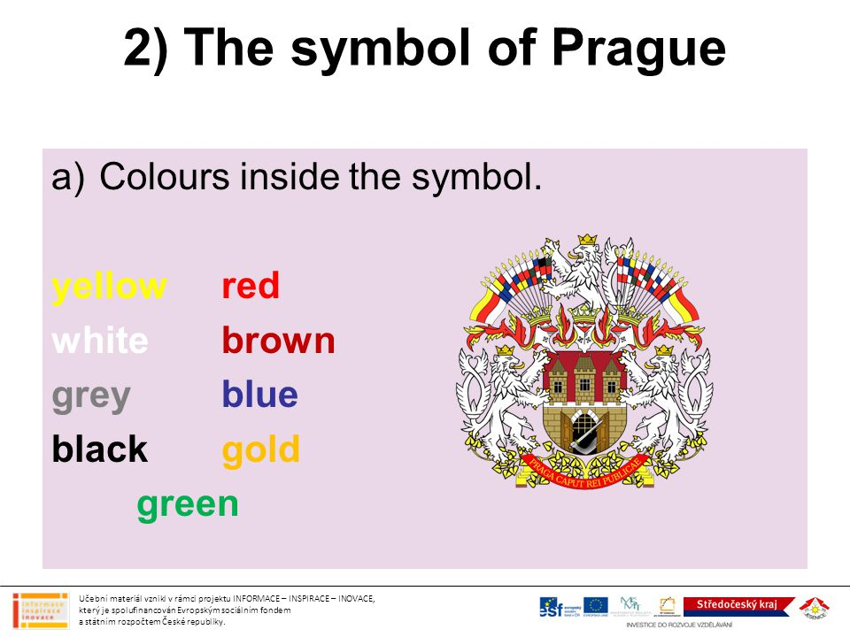 2) The symbol of Prague Colours inside the symbol. yellow red