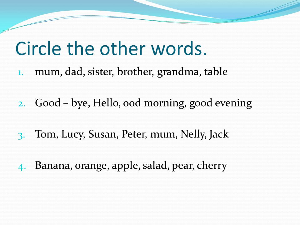 Circle the other words. mum, dad, sister, brother, grandma, table