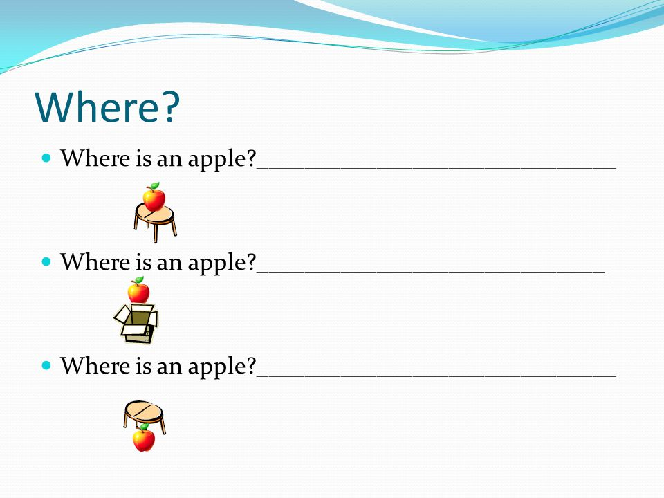Where Where is an apple ______________________________