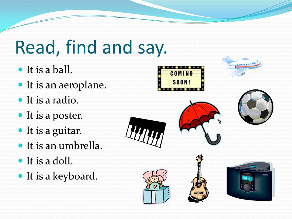 Read, find and say. It is a ball. It is an aeroplane. It is a radio.