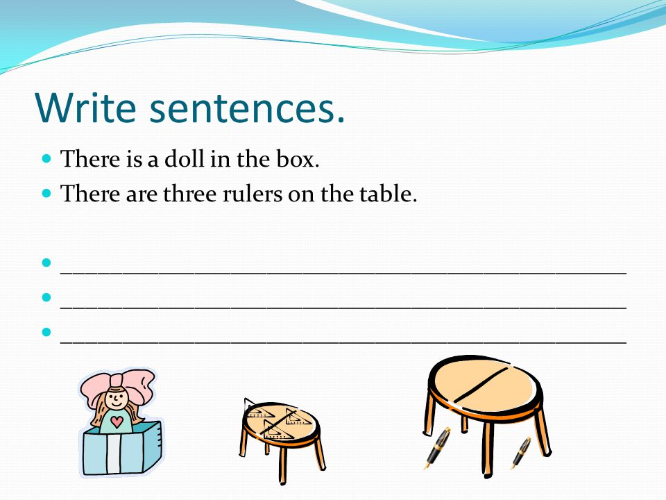 Write sentences. There is a doll in the box.