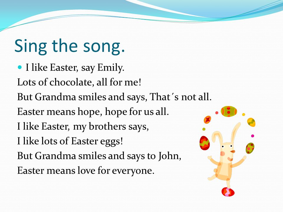 Sing the song. I like Easter, say Emily.