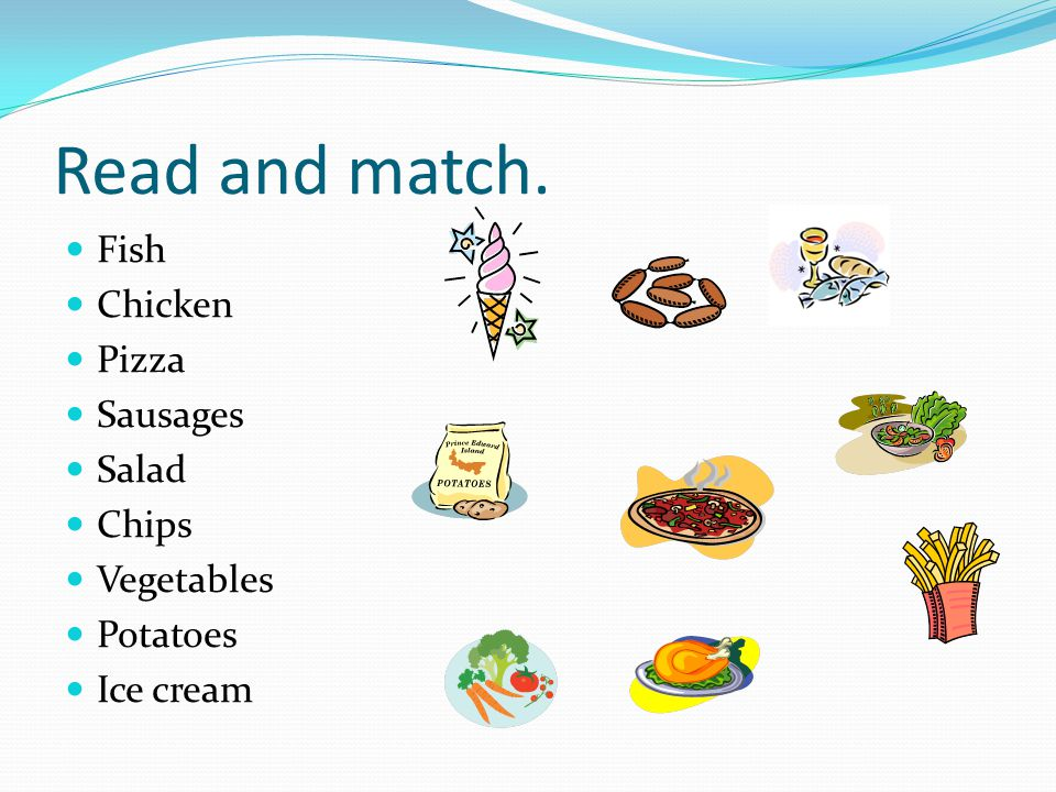 Read and match. Fish Chicken Pizza Sausages Salad Chips Vegetables