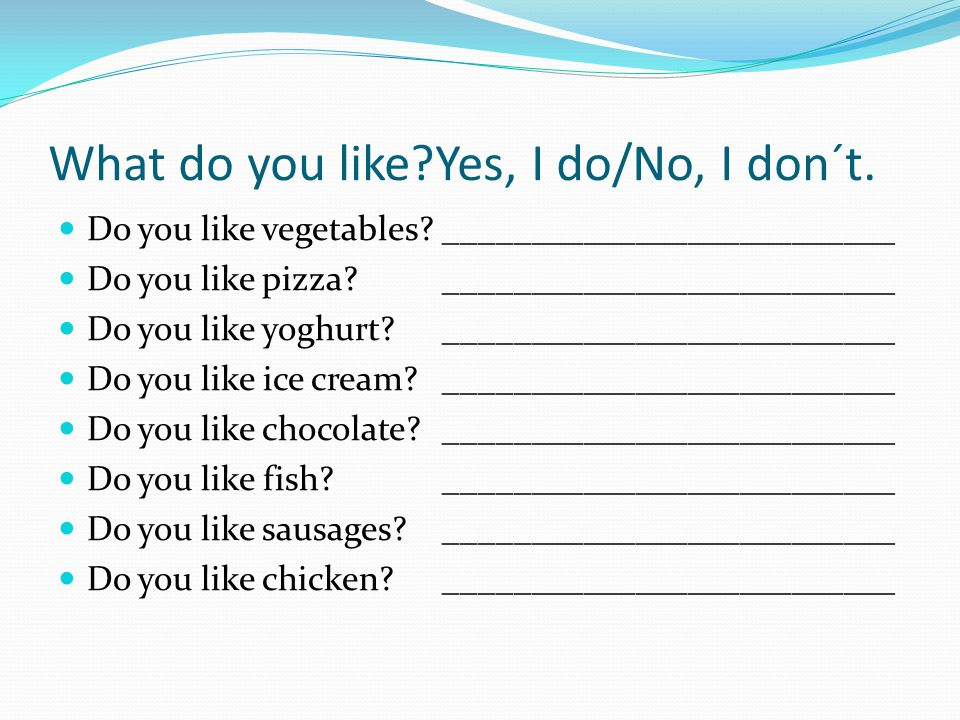 What do you like Yes, I do/No, I don´t.