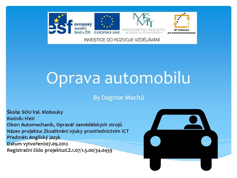 Oprava automobilu By Dagmar Machů Škola: SOU Val. Klobouky