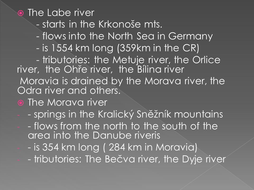 The Labe river - starts in the Krkonoše mts. - flows into the North Sea in Germany. - is 1554 km long (359km in the CR)