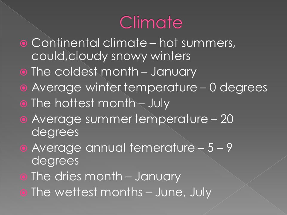 Climate Continental climate – hot summers, could,cloudy snowy winters