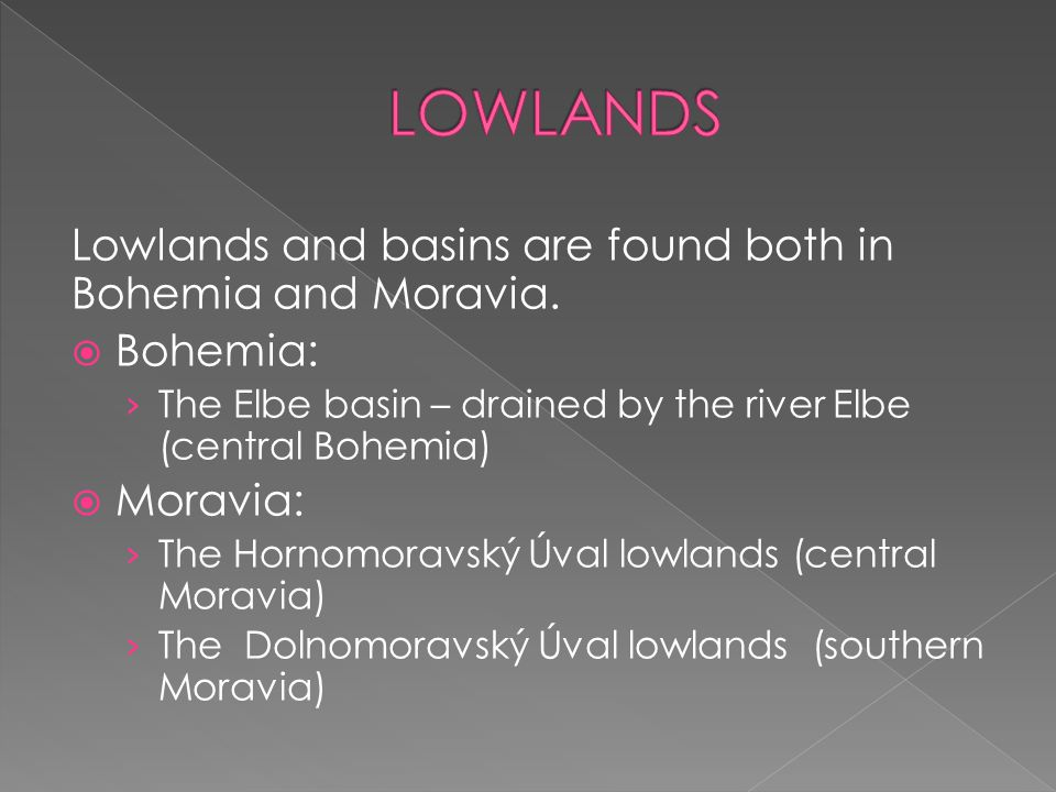 LOWLANDS Lowlands and basins are found both in Bohemia and Moravia.