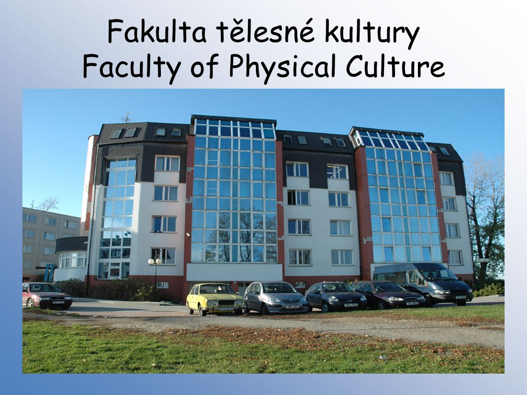 Fakulta tělesné kultury Faculty of Physical Culture