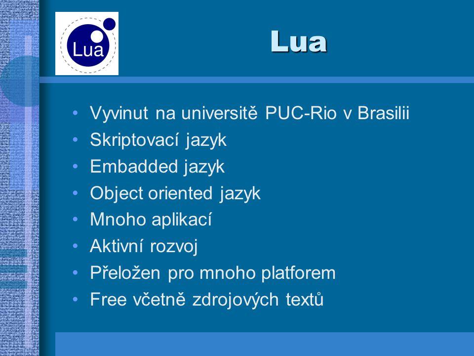 Lua Vyvinut na universitě PUC-Rio v Brasilii Skriptovací jazyk
