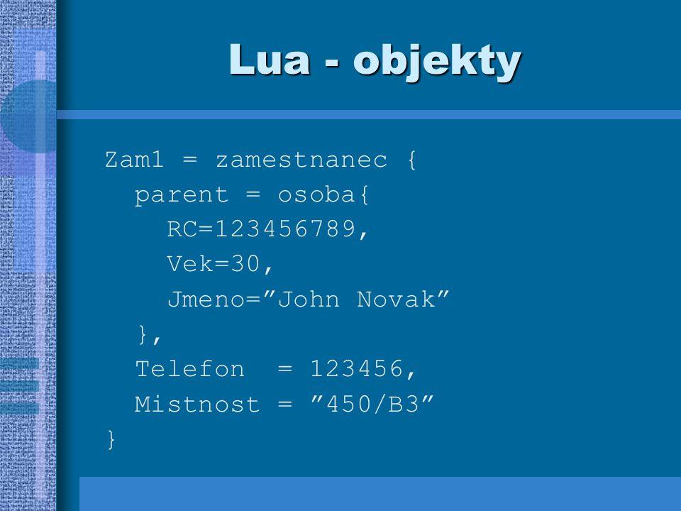 Lua - objekty Zam1 = zamestnanec { parent = osoba{ RC=123456789,