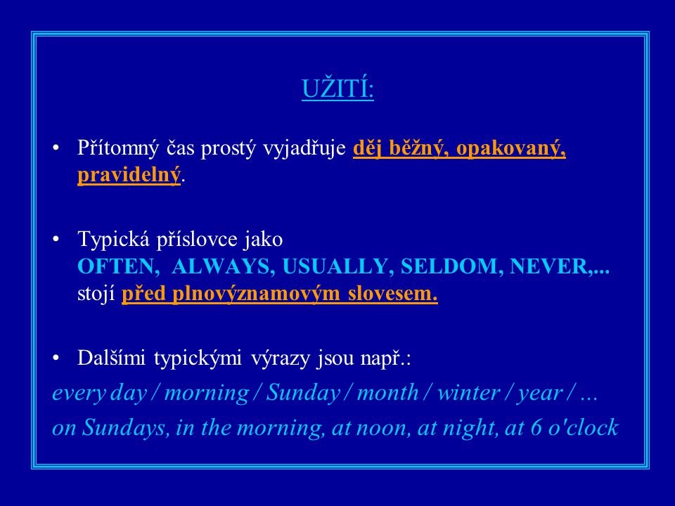 UŽITÍ: every day / morning / Sunday / month / winter / year / ...