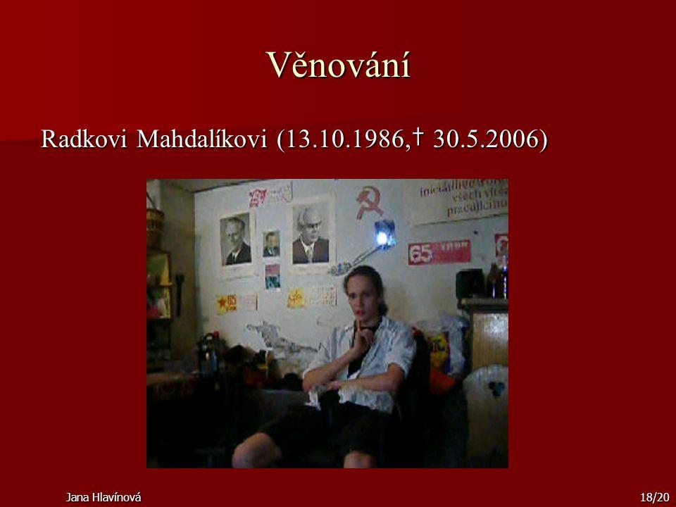 Věnování Radkovi Mahdalíkovi (13.10.1986,† 30.5.2006) Jana Hlavínová
