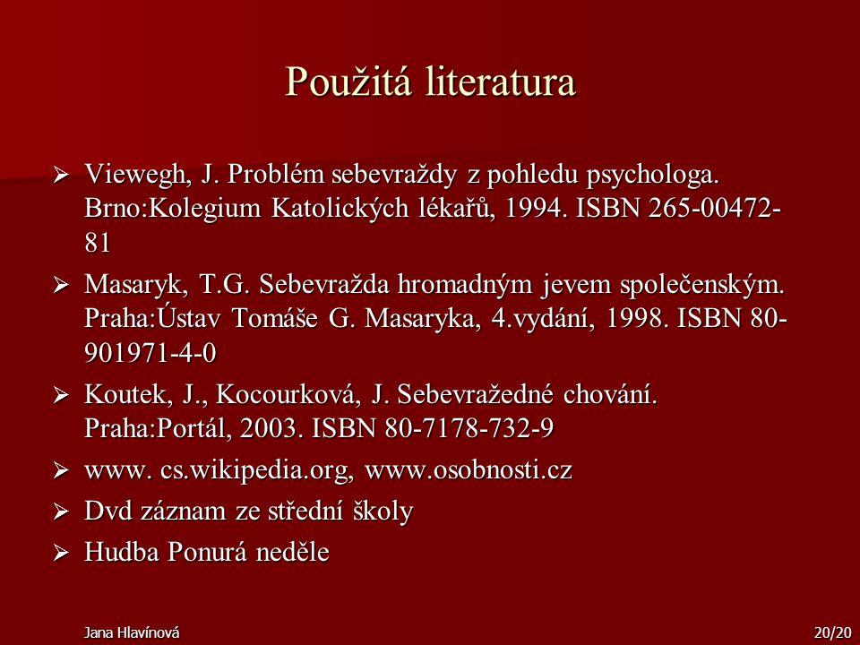 Použitá literatura Viewegh, J. Problém sebevraždy z pohledu psychologa. Brno:Kolegium Katolických lékařů, 1994. ISBN 265-00472-81.
