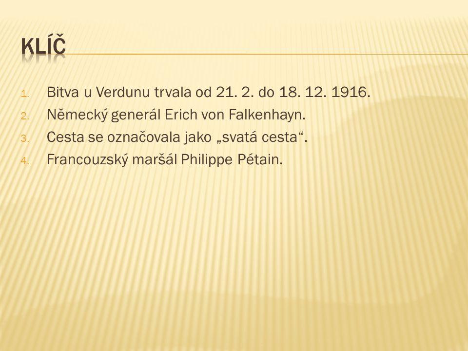 Klíč Bitva u Verdunu trvala od 21. 2. do 18. 12. 1916.