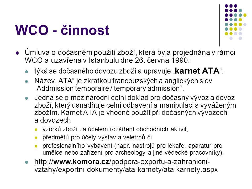 WCO - činnost Úmluva o dočasném použití zboží, která byla projednána v rámci WCO a uzavřena v Istanbulu dne 26. června 1990: