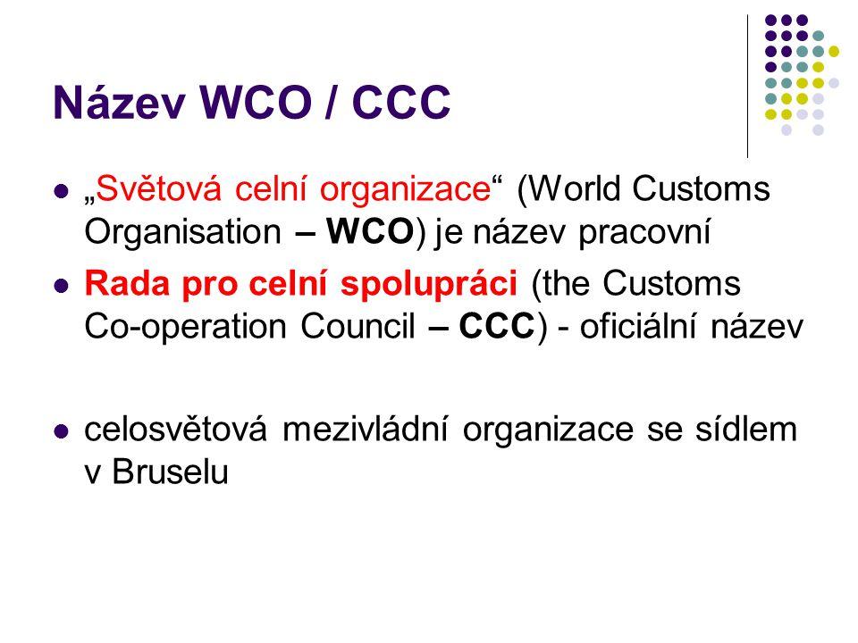 """Název WCO / CCC """"Světová celní organizace (World Customs Organisation – WCO) je název pracovní."""