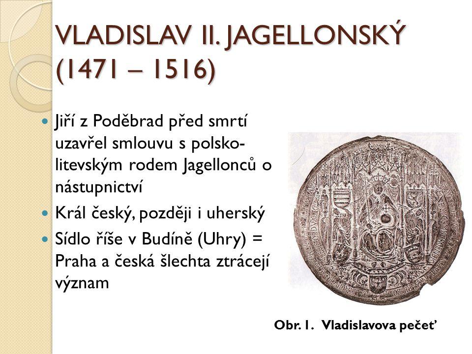 VLADISLAV II. JAGELLONSKÝ (1471 – 1516)