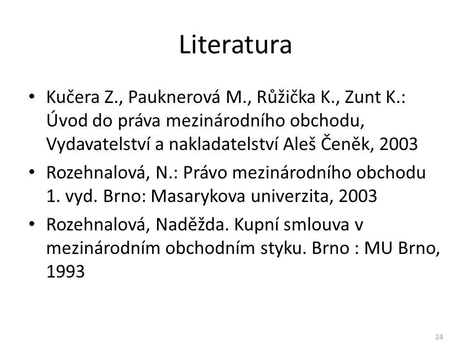 Literatura Kučera Z., Pauknerová M., Růžička K., Zunt K.: Úvod do práva mezinárodního obchodu, Vydavatelství a nakladatelství Aleš Čeněk, 2003.