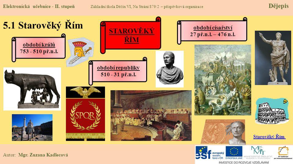 5.1 Starověký Řím Starověký Řím období císařství 27 př.n.l. – 476 n.l.