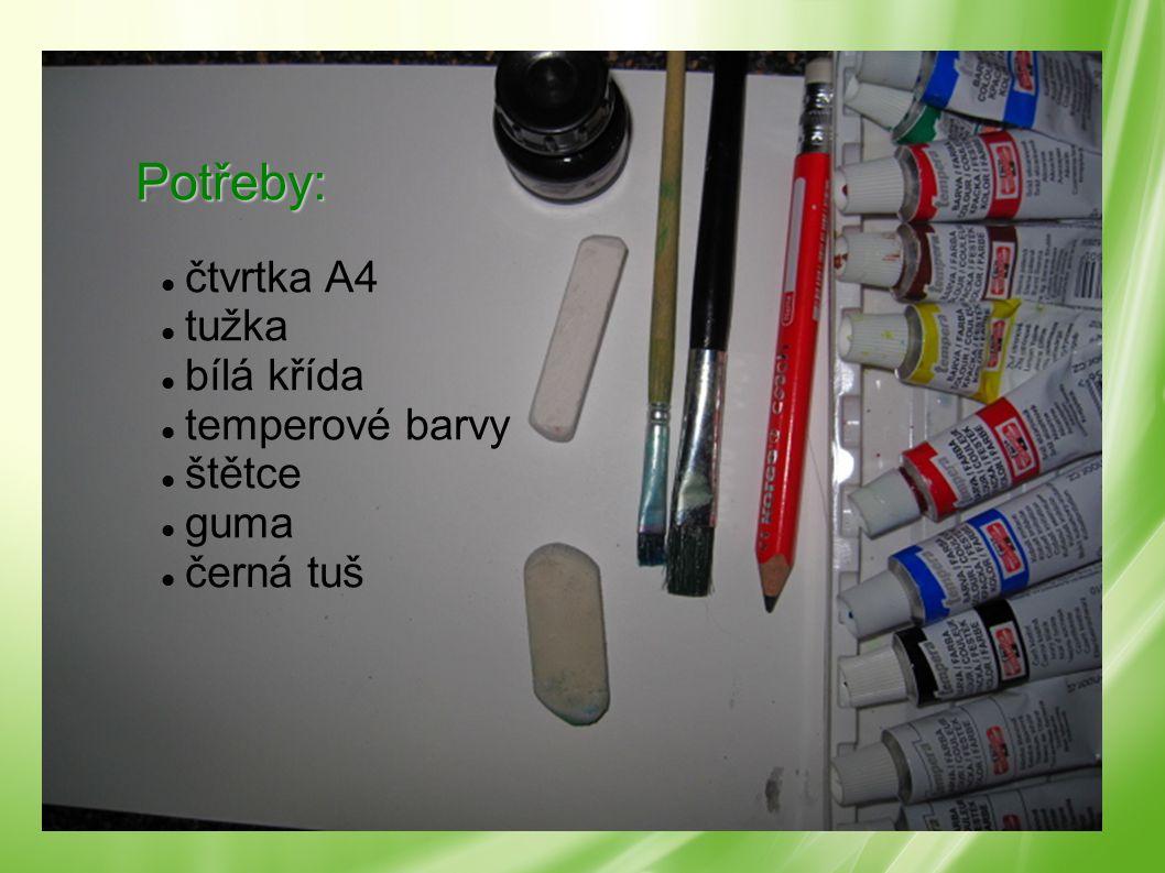 Potřeby: čtvrtka A4 tužka bílá křída temperové barvy štětce guma