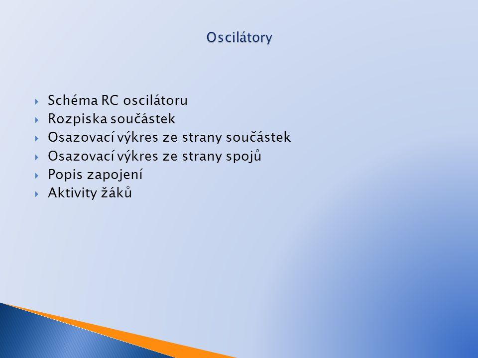 Oscilátory Schéma RC oscilátoru. Rozpiska součástek. Osazovací výkres ze strany součástek. Osazovací výkres ze strany spojů.