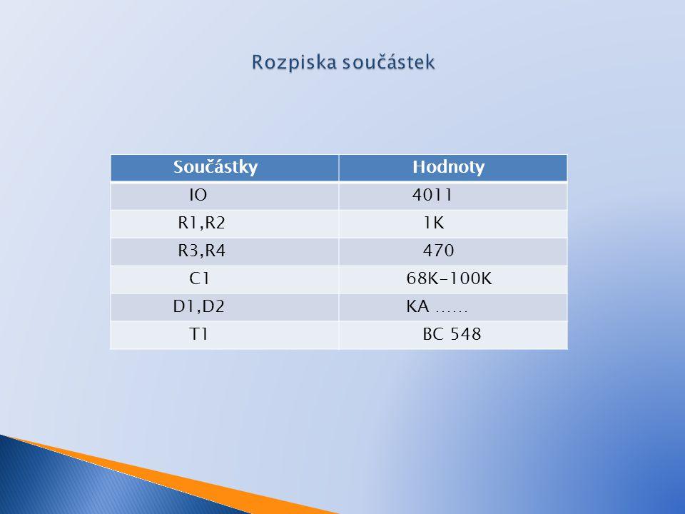 Rozpiska součástek Součástky Hodnoty IO 4011 R1,R2 1K R3,R4 470 C1