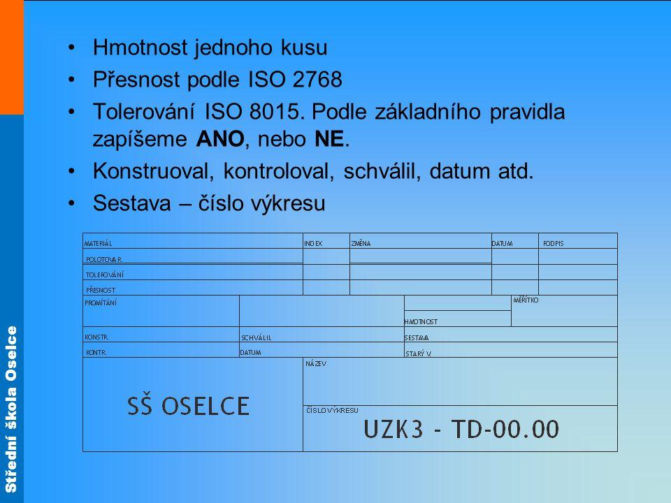 Hmotnost jednoho kusu Přesnost podle ISO 2768. Tolerování ISO 8015. Podle základního pravidla zapíšeme ANO, nebo NE.