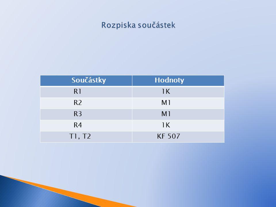 Rozpiska součástek Součástky Hodnoty R1 1K R2 M1 R3 R4 T1, T2 KF 507