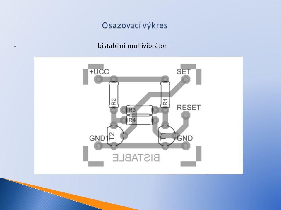 Osazovací výkres bistabilní multivibrátor
